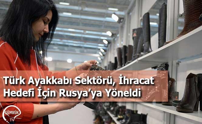 Türk Ayakkabı Sektörü, İhracat Hedefi İçin Rusya'ya Yöneldi