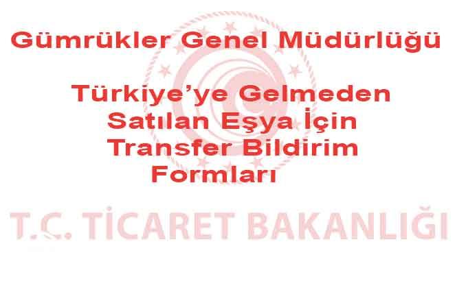 Türkiye'ye Gelmeden Satılan Eşya İçin Transfer Bildirim Formları