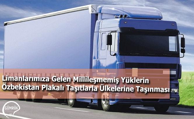 Limanlarımıza Gelen Millileşmemiş Yüklerin Özbekistan Plakalı Taşıtlarla Ülkelerine Taşınması