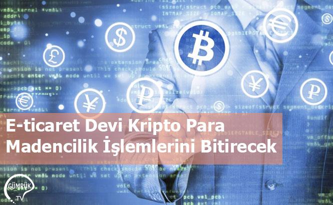E-ticaret Devi Kripto Para Madencilik İşlemlerini Bitirecek
