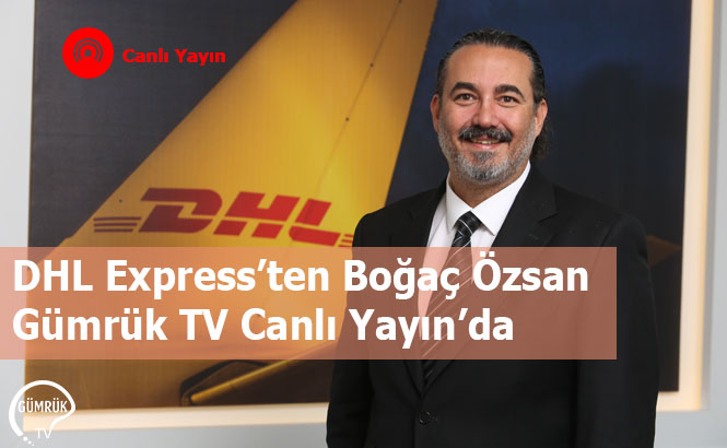 DHL Express'ten Boğaç Özsan Gümrük TV Canlı Yayın'da