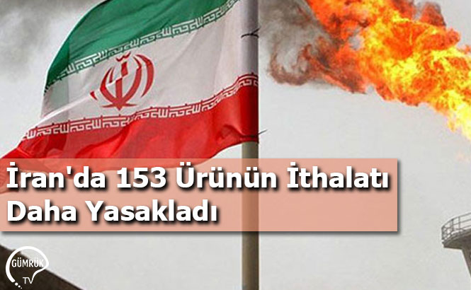 İran'da 153 Ürünün İthalatı Daha Yasakladı