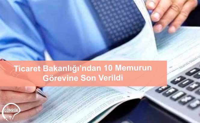 Ticaret Bakanlığı'ndan 10 Memurun Görevine Son Verildi