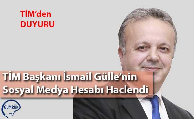 TİM Başkanı İsmail Gülle'nin Sosyal Medya Hesabı Haclendi