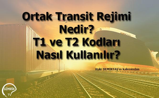 Ortak Transit Rejimi Nedir? T1 ve T2 Kodları Nasıl Kullanılır?