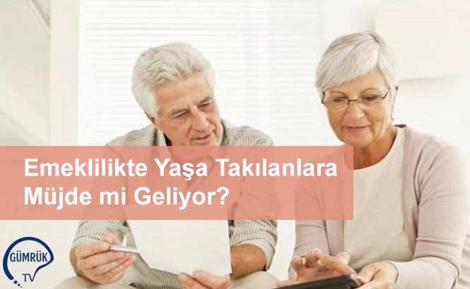 Emeklilikte Yaşa Takılanlara Müjde mi Geliyor?