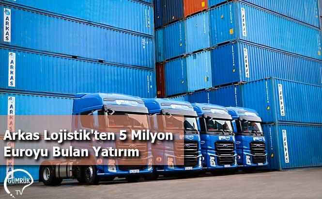 Arkas Lojistik'ten 5 Milyon Euroyu Bulan Yatırım