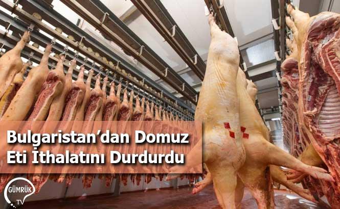 Bulgaristan'dan Domuz Eti İthalatını Durdurdu