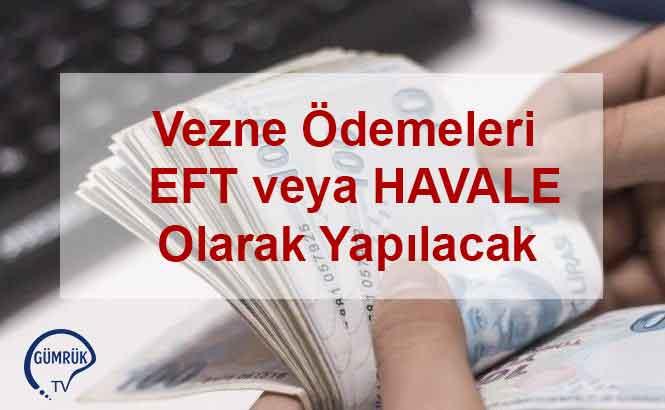 Vezne Ödemeleri EFT veya Havale Olarak Yapılacak