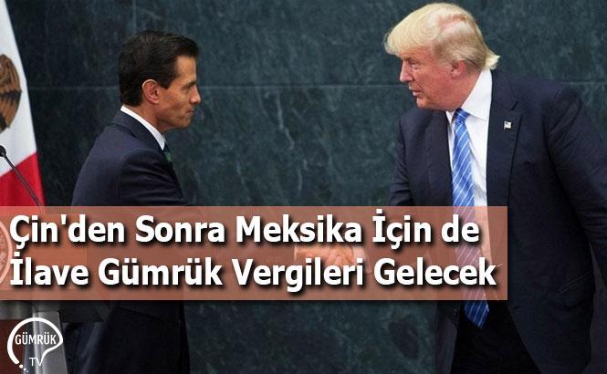 Çin'den Sonra Meksika İçin de İlave Gümrük Vergileri Gelecek