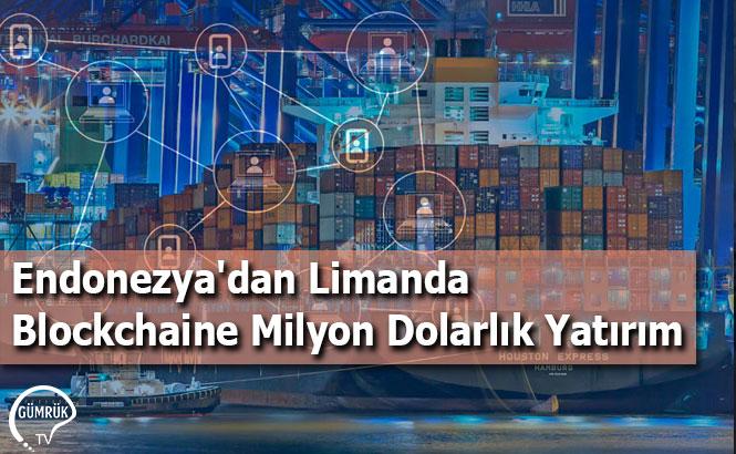 Endonezya'dan Limanda Blockchaine Milyon Dolarlık Yatırım