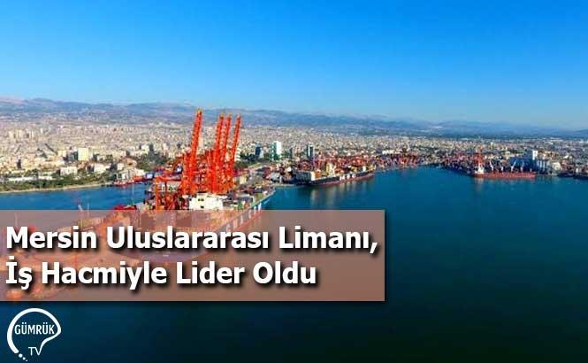 Mersin Uluslararası Limanı, İş Hacmiyle Lider Oldu