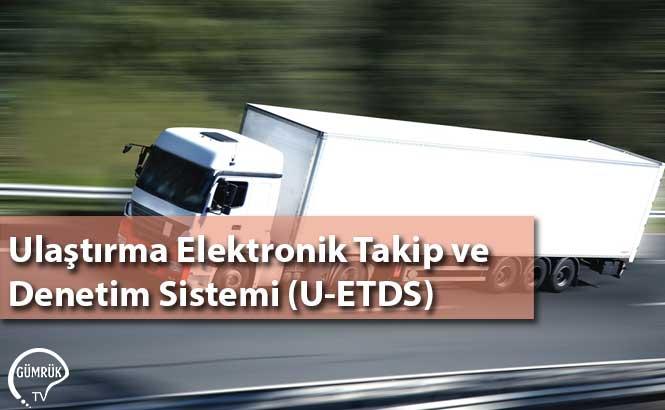 Ulaştırma Elektronik Takip ve Denetim Sistemi (U-ETDS)