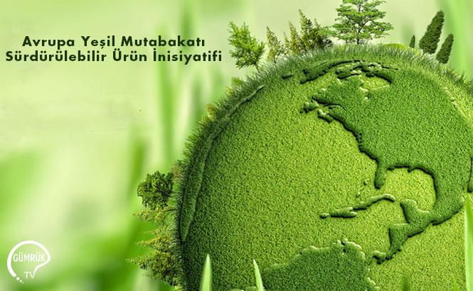Avrupa Yeşil Mutabakatı - Sürdürülebilir Ürün İnisiyatifi Kamu İstişare Süreci