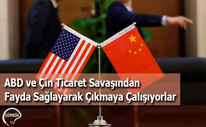 ABD ve Çin Ticaret Savaşından Fayda Sağlayarak Çıkmaya Çalışıyorlar