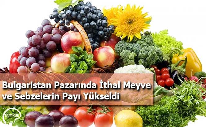 Bulgaristan Pazarında İthal Meyve ve Sebzelerin Payı Yükseldi