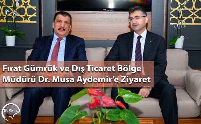 Fırat Gümrük ve Dış Ticaret Bölge Müdürü Dr. Musa Aydemir'e Ziyaret