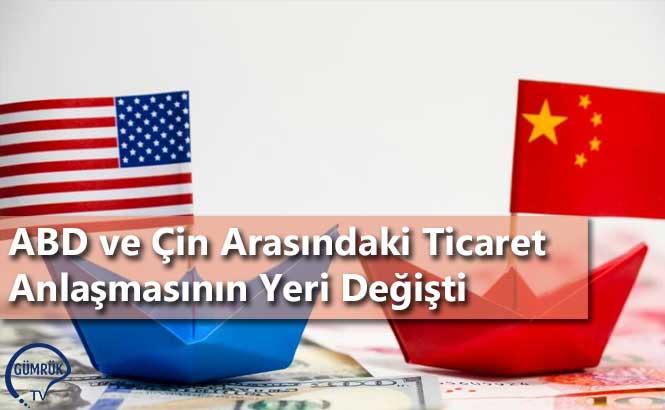 ABD ve Çin Arasındaki Ticaret Anlaşmasının Yeri Değişti