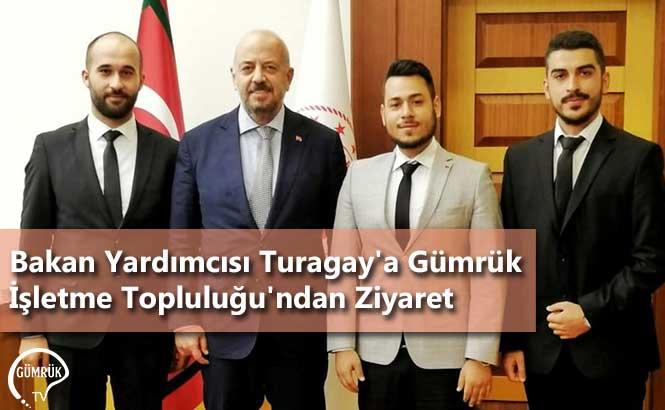 Bakan Yardımcısı Turagay'a Gümrük İşletme Topluluğu'ndan Ziyaret