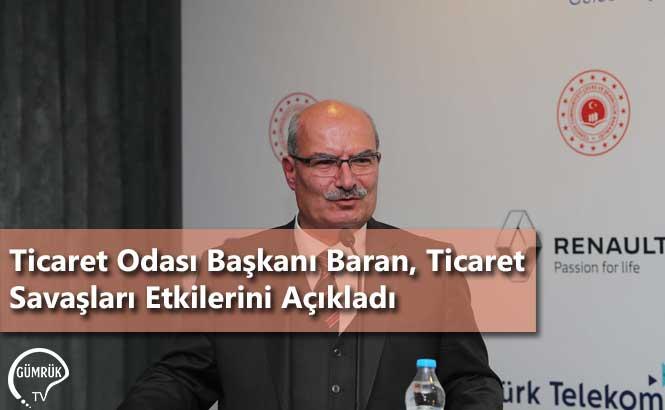 Ticaret Odası Başkanı Baran, Ticaret Savaşları Etkilerini Açıkladı