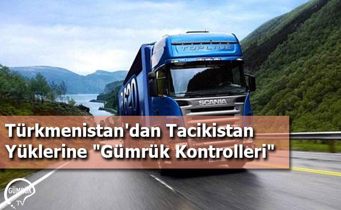 Türkmenistan'dan Tacikistan Yüklerine