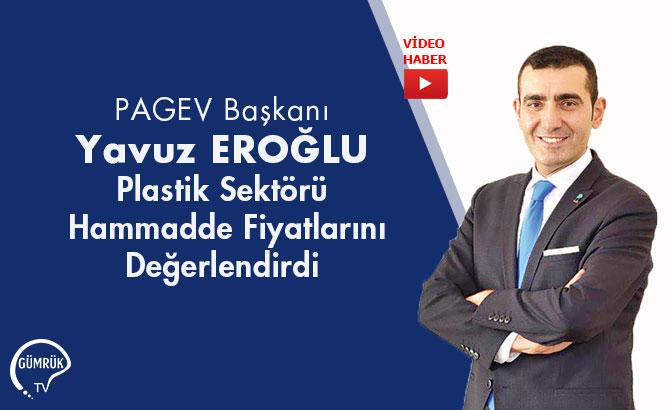 PAGEV Başkanı  Yavuz EROĞLU Plastik Sektörü  Hammadde Fiyatlarını Değerlendirdi
