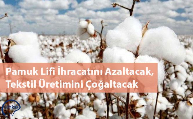 Pamuk Lifi İhracatını Azaltacak, Tekstil Üretimini Çoğaltacak