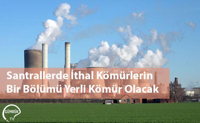 Santrallerde İthal Kömürlerin Bir Bölümü Yerli Kömür Olacak