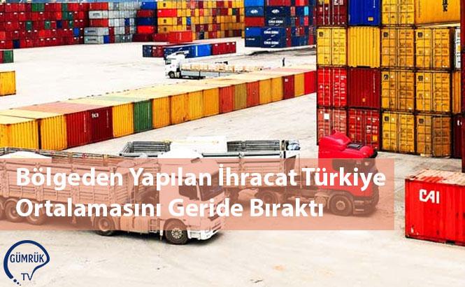 Bölgeden Yapılan İhracat Türkiye Ortalamasını Geride Bıraktı