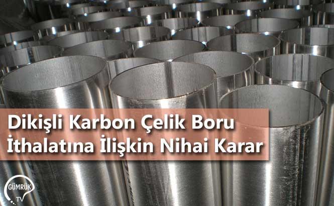 Dikişli Karbon Çelik Boru İthalatına İlişkin Nihai Karar
