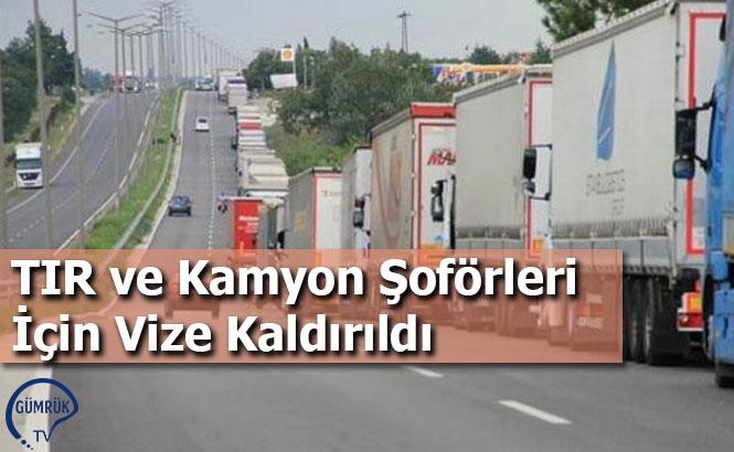 TIR ve Kamyon Şoförleri İçin Vize Kaldırıldı