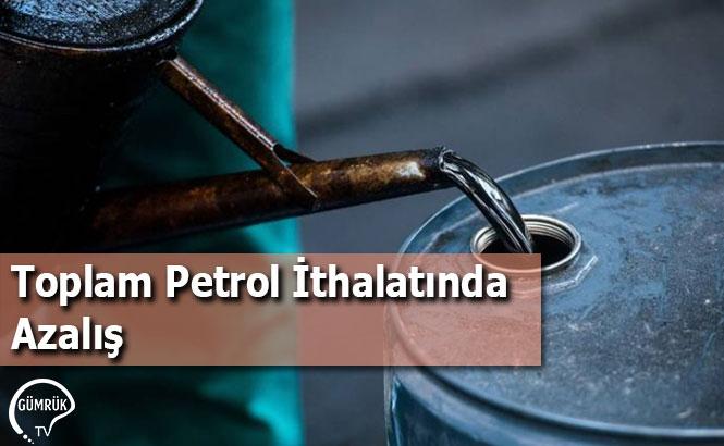 Toplam Petrol İthalatında Azalış