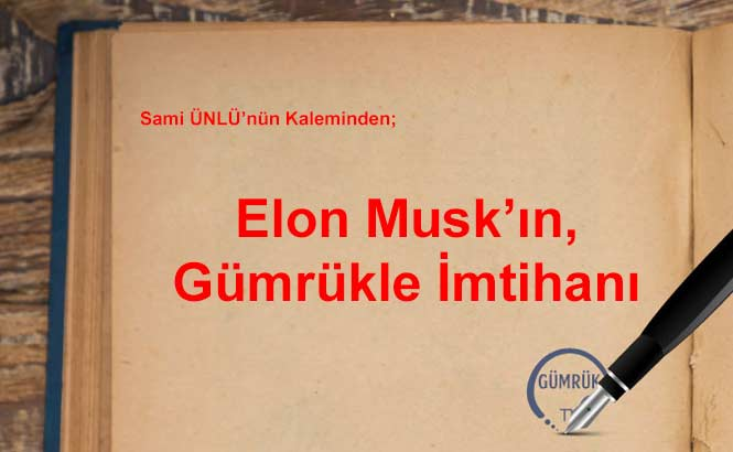 Elon Musk'ın, Gümrükle İmtihanı