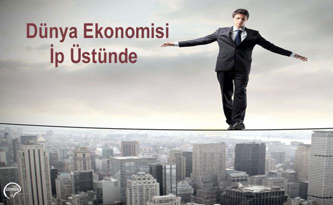 Küresel Ekonomi İp Üstünde