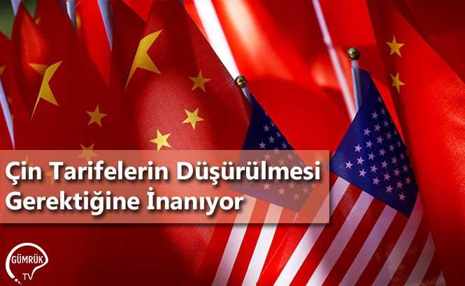 Çin Tarifelerin Düşürülmesi Gerektiğine İnanıyor