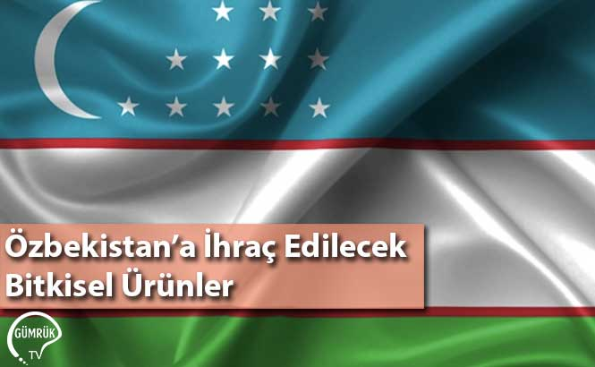 Özbekistan'a İhraç Edilecek Bitkisel Ürünler