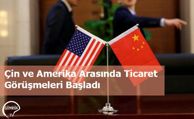 Çin ve Amerika Arasında Ticaret Görüşmeleri Başladı