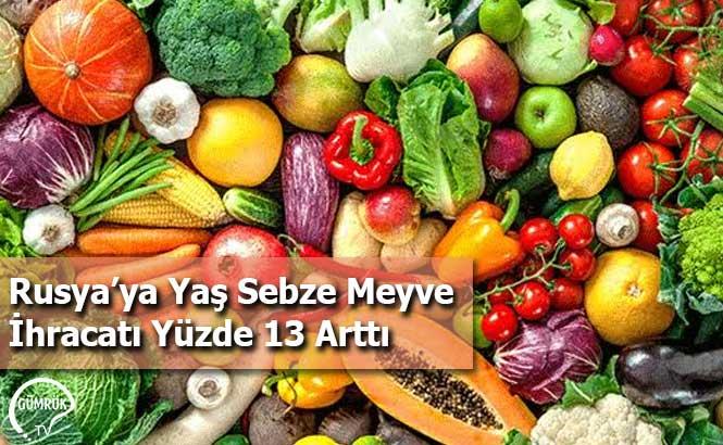 Rusya'ya Yaş Sebze Meyve İhracatı Yüzde 13 Arttı