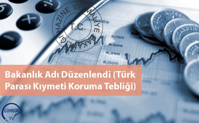 Bakanlık Adı Düzenlendi (Türk Parası Kıymeti Koruma Tebliği)