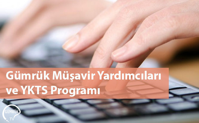 Gümrük Müşavir Yardımcıları ve YKTS Programı