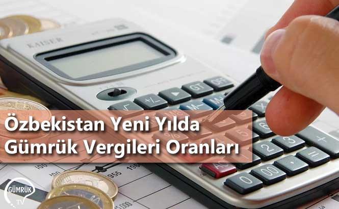 Özbekistan Yeni Yılda Gümrük Vergileri Oranları
