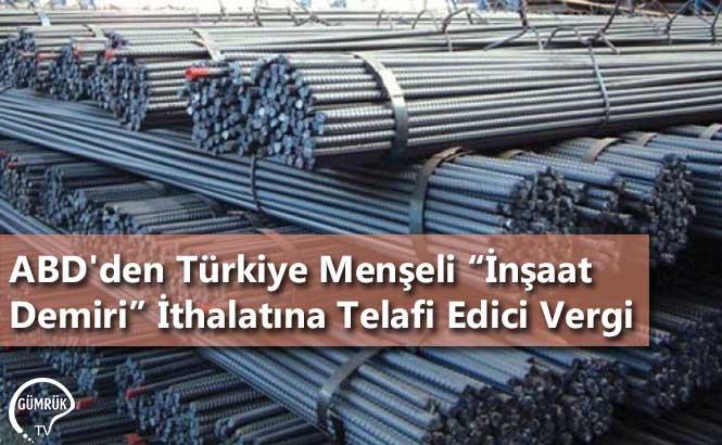 """ABD'den Türkiye Menşeli """"İnşaat Demiri"""" İthalatına Telafi Edici Vergi"""