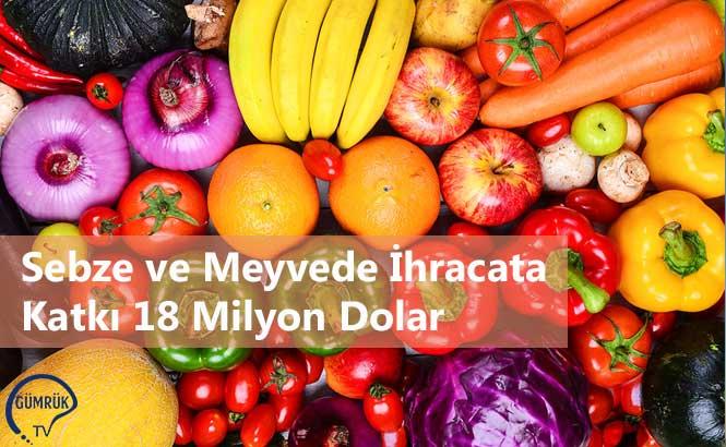 Sebze ve Meyvede İhracata Katkı 18 Milyon Dolar