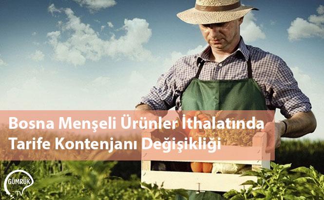 Bosna Menşeli Ürünler İthalatında Tarife Kontenjanı Değişikliği