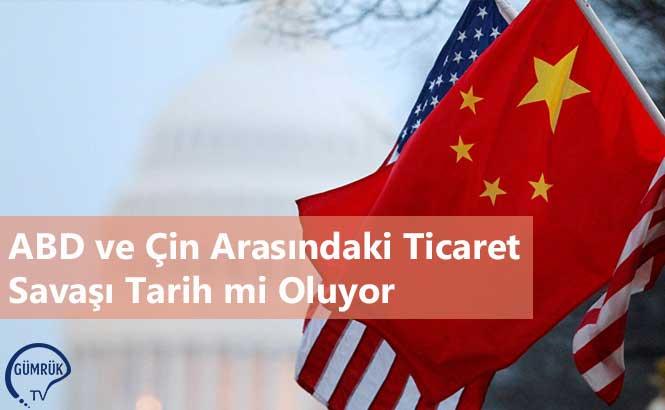 ABD ve Çin Arasındaki Ticaret Savaşı Tarih mi Oluyor