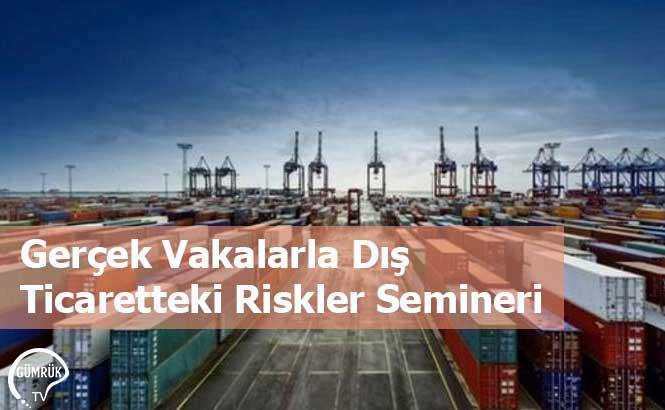 Gerçek Vakalarla Dış Ticaretteki Riskler Semineri