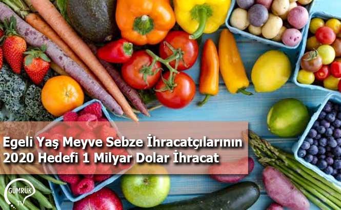 Egeli Yaş Meyve Sebze İhracatçılarının 2020 Hedefi 1 Milyar Dolar İhracat