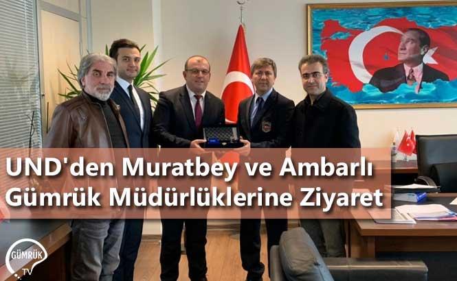 UND'den Muratbey ve Ambarlı Gümrük Müdürlüklerine Ziyaret