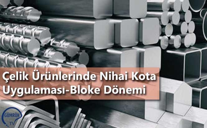 Çelik Ürünlerinde Nihai Kota Uygulaması-Bloke Dönemi