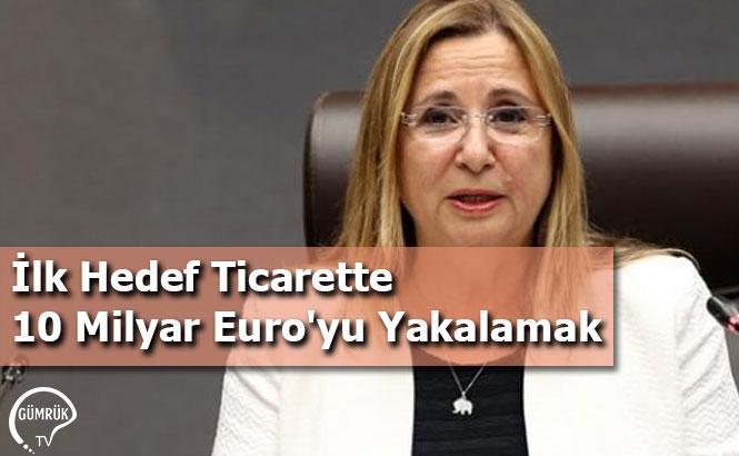 İlk Hedef Ticarette 10 Milyar Euro'yu Yakalamak